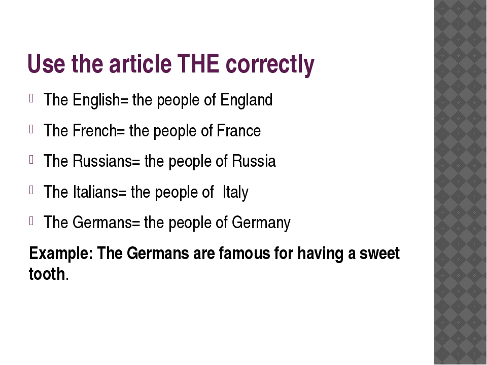 Use the article THE correctly The English= the people of England The French=...