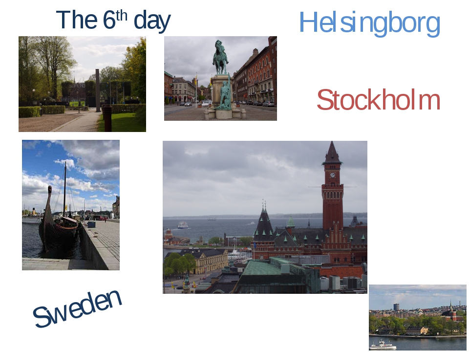 The 6th day Sweden Stockholm Helsingborg