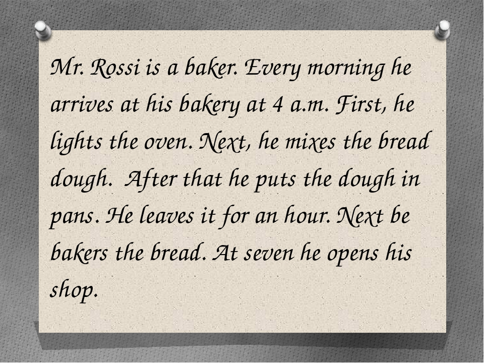 Mr. Rossi is a baker. Every morning he arrives at his bakery at 4 a.m. First,...