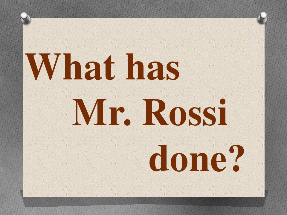 What has Mr. Rossi done?