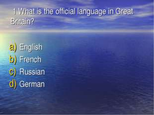 1 What is the official language in Great Britain? English French Russian Ger