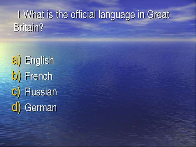 1 What is the official language in Great Britain? English French Russian Ger...