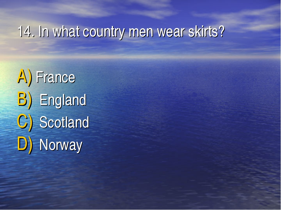 14. In what country men wear skirts? France England Scotland Norway