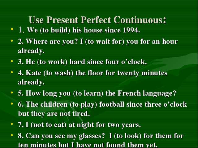 Use Present Perfect Continuous: 1. We (to build) his house since 1994. 2. Whe...