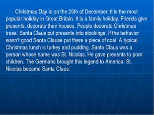 Christmas Day is on the 25th of December. It is the most popular holiday in