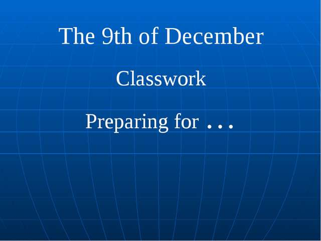 The 9th of December Classwork Preparing for …