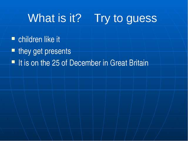 What is it? Try to guess children like it they get presents It is on the 25 o...