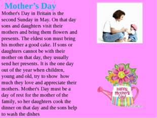 Mother's Day in Britain is the second Sunday in May. On that day sons and dau