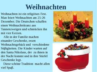 Weihnachten ist ein religiöses Fest. Man feiert Weihnachten am 25-26 Dezember