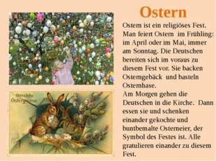 Ostern ist ein religiöses Fest. Man feiert Ostern im Frühling: im April oder