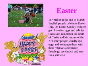 In April or at the end of March English people celebrate Easter Day. On Easte