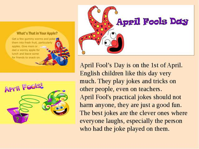 April Fool's Day is on the 1st of April. English children like this day very...