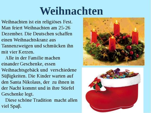 Weihnachten ist ein religiöses Fest. Man feiert Weihnachten am 25-26 Dezember...