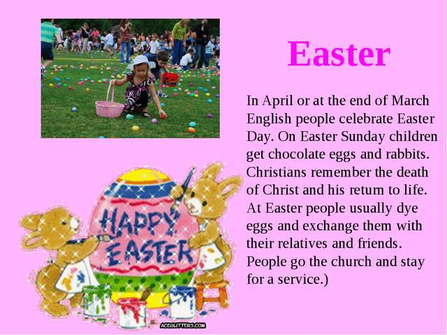 In April or at the end of March English people celebrate Easter Day. On Easte...