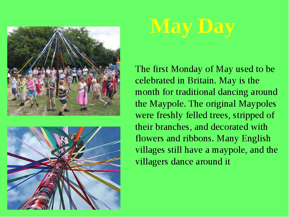 The first Monday of May used to be celebrated in Britain. May is the month fo...