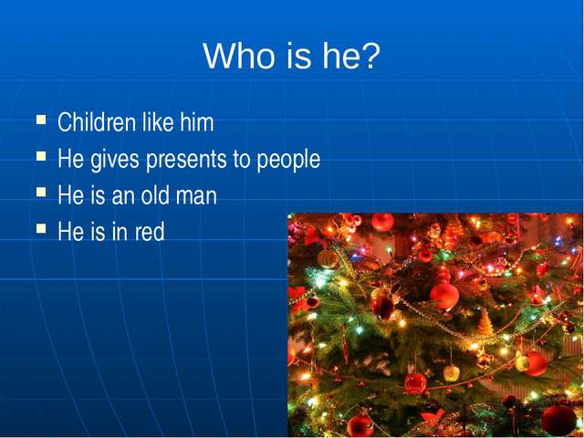 Who is he? Children like him He gives presents to people He is an old man He...