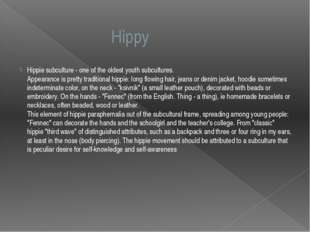 Hippy Hippie subculture - one of the oldest youth subcultures. Appearance is