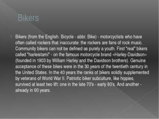Bikers Bikers (from the English. Bicycle - abbr. Bike) - motorcyclists who ha