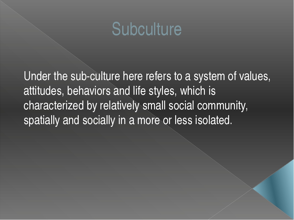 Subculture Under the sub-culture here refers to a system of values, attitudes...