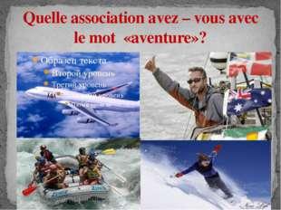 Quelle association avez – vous avec le mot «aventure»?