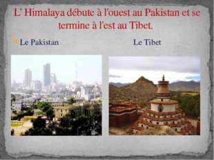 Le Pakistan Le Tibet L' Himalaya débute à l'ouest au Pakistan et se termine à