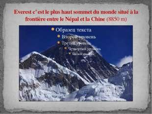 Everest c' est le plus haut sommet du monde situé à la frontière entre le Nép