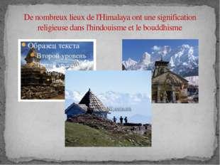 De nombreux lieux de l'Himalaya ont une signification religieuse dans l'hindo