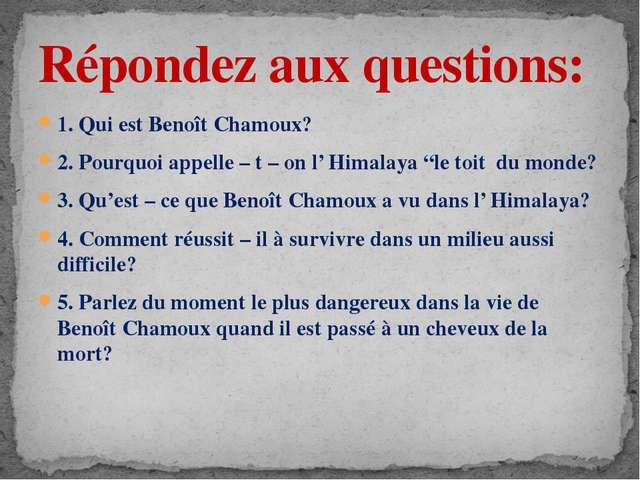 """1. Qui est Benoît Chamoux? 2. Pourquoi appelle – t – on l' Himalaya """"le toit..."""