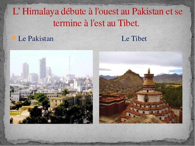 Le Pakistan Le Tibet L' Himalaya débute à l'ouest au Pakistan et se termine à...