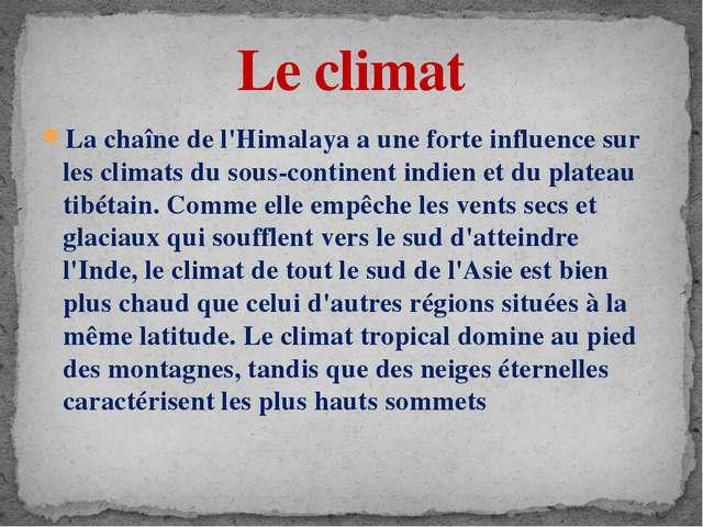 La chaîne de l'Himalaya a une forte influence sur les climats du sous-contine...
