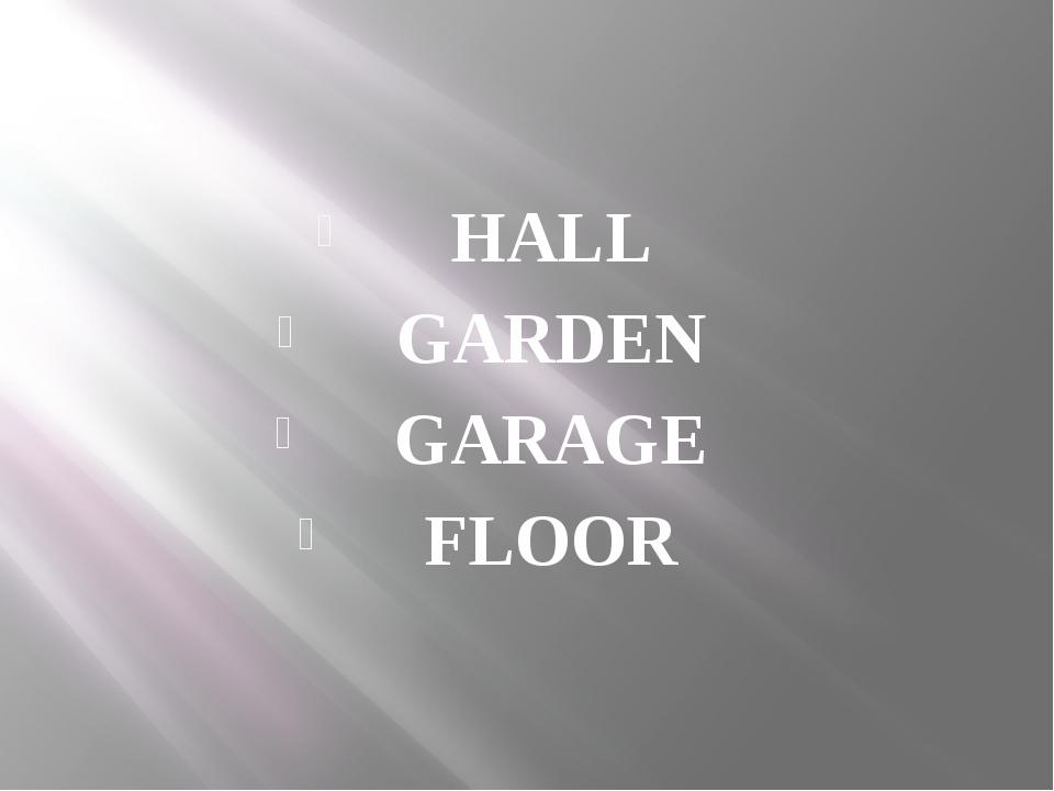 HALL GARDEN GARAGE FLOOR