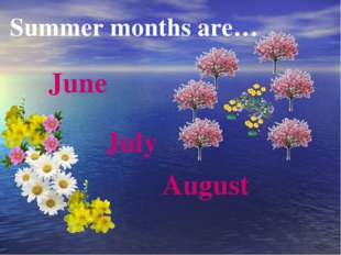 June July August Summer months are…