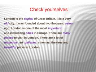 Check yourselves London is the capital of Great Britain. It is a very old cit