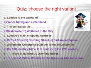 Quiz: choose the right variant 1. London is the capital of___________ a)Franc