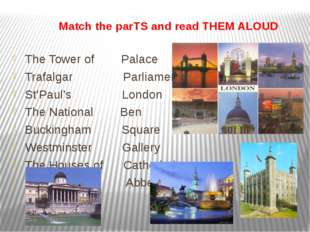 Match the parTS and read THEM ALOUD The Tower of Palace Trafalgar Parliament