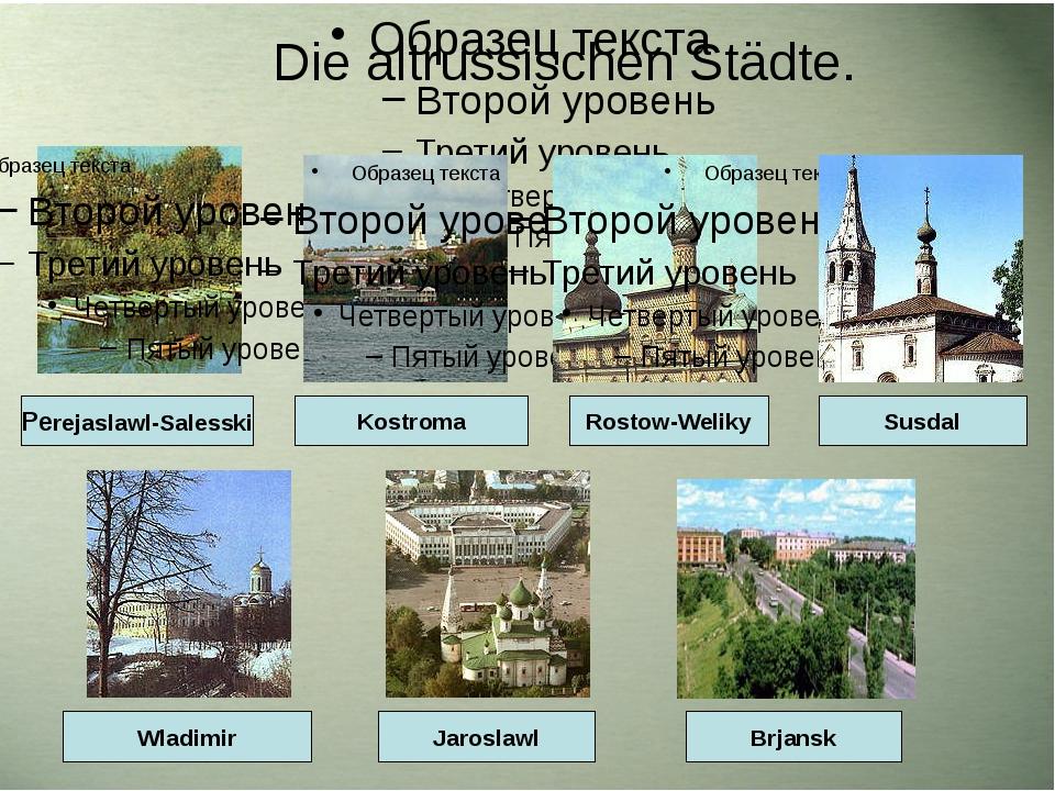Die altrussischen Städte. Perejaslawl-Salesski Kostroma Rostow-Weliky Susdal...