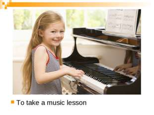 To take a music lesson