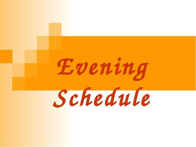 Evening Schedule