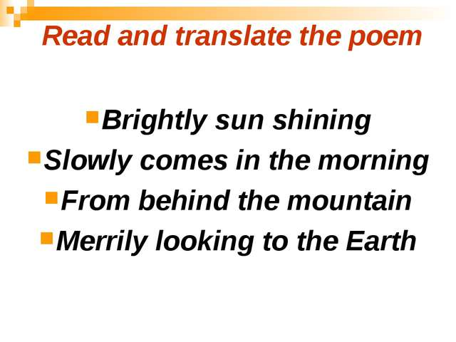 Read and translate the poem Brightly sun shining Slowly comes in the morning...