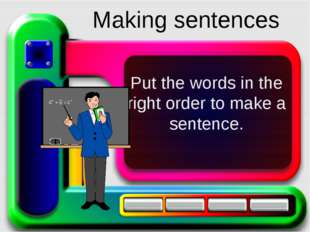 Put the words in the right order to make a sentence. Making sentences