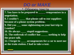 DO or MAKE 7. You have to be prepared to _____ compromises in a negotiation.