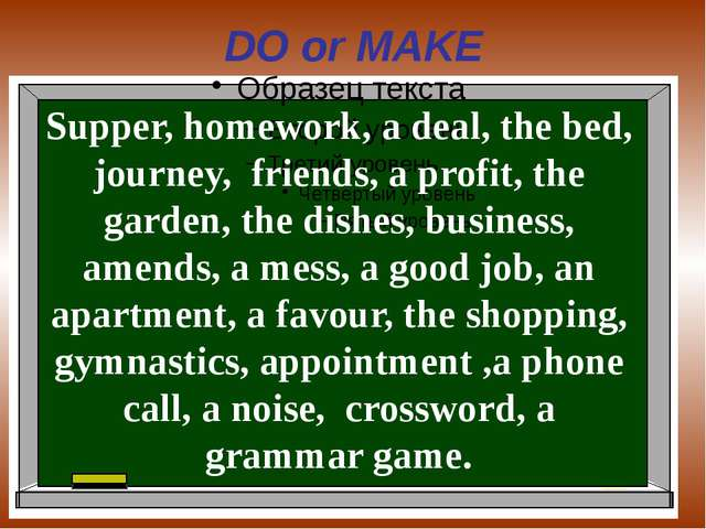 DO or MAKE Supper, homework, a deal, the bed, journey, friends, a profit, the...