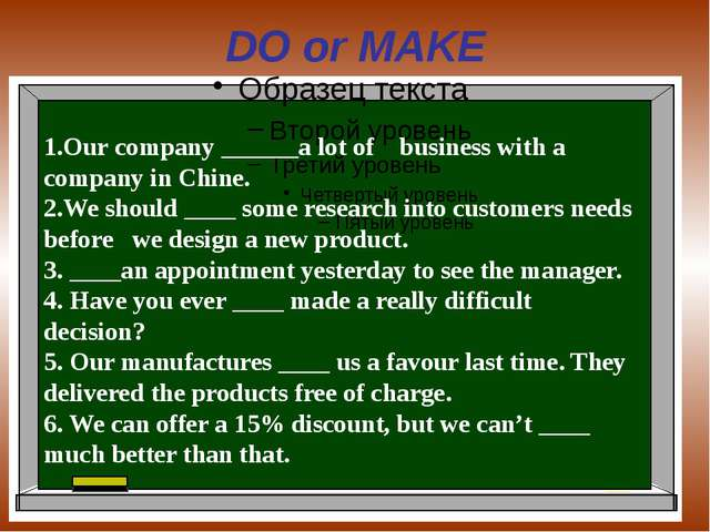 DO or MAKE 1.Our company ______a lot of business with a company in Chine. 2.W...