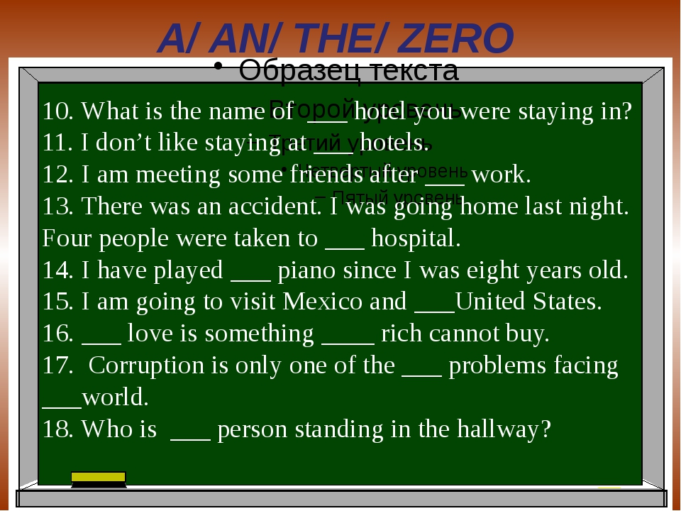 A/ AN/ THE/ ZERO 10. What is the name of ___ hotel you were staying in? 11. I...
