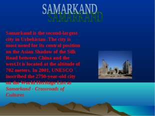 Samarkand is the second-largest city in Uzbekistan .The city is most noted fo