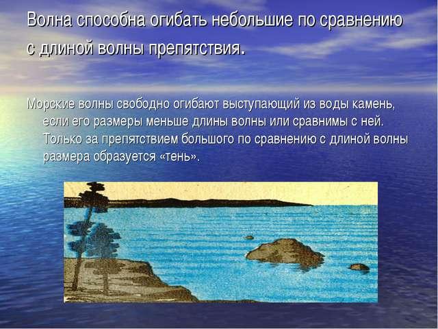 Волна способна огибать небольшие по сравнению с длиной волны препятствия. Мор...
