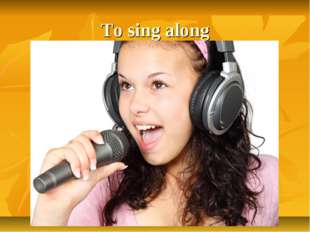 To sing along