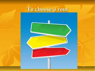 To choose a rout