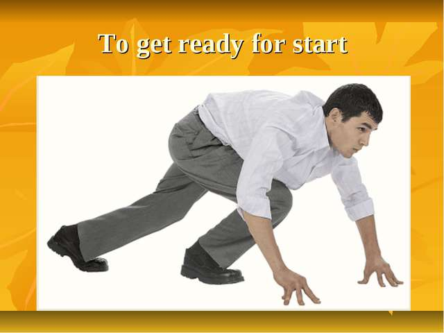To get ready for start