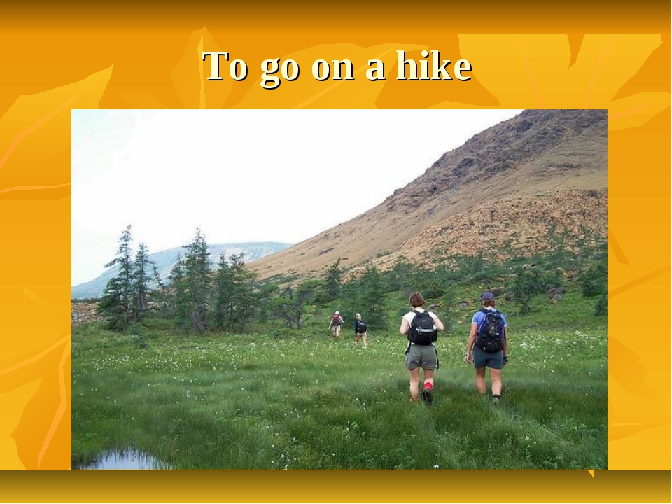 To go on a hike